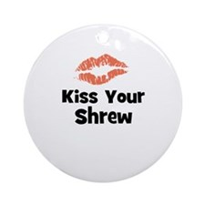 Kiss Your Shrew Ornament (Round)