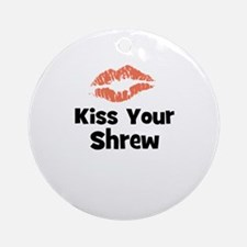 Kiss Your Shrew Ornament (Round)
