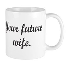 Your Future Wife. Mugs