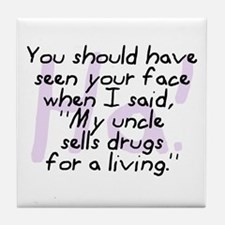Uncle Sells Drugs Tile Coaster