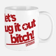 Hug It Out Bitch Entourage Mugs