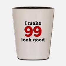I Make 99 Look Good Shot Glass