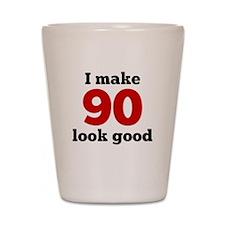 I Make 90 Look Good Shot Glass