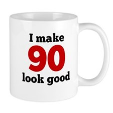 I Make 90 Look Good Mugs