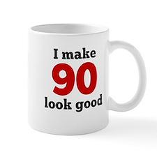 I Make 90 Look Good Mugs