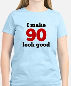 I Make 90 Look Good T-Shirt