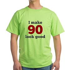 I Make 90 Look Good T-Shirt