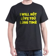 I will not love you long time T-Shirt