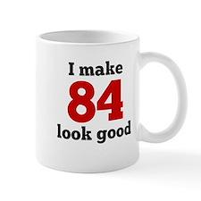 I Make 84 Look Good Mugs