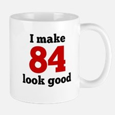 I Make 84 Look Good Mugs