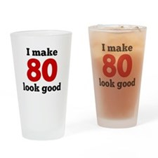 I Make 80 Look Good Drinking Glass