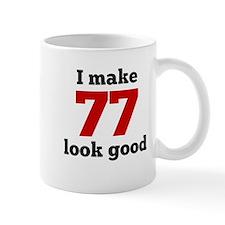 I Make 77 Look Good Mugs