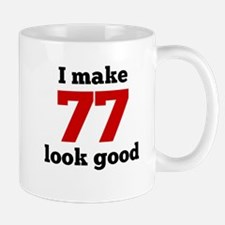 I Make 77 Look Good Mugs