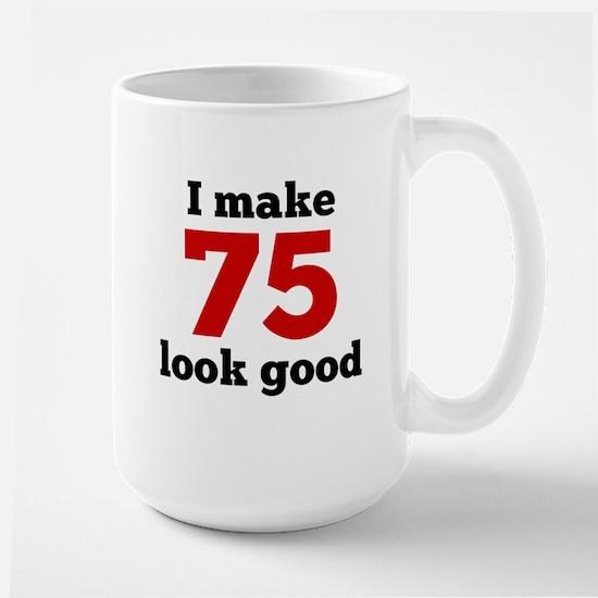 I Make 75 Look Good Mugs