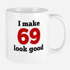 I Make 69 Look Good Mugs