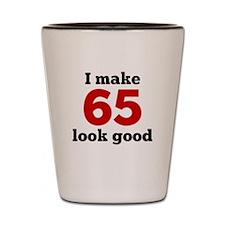 I Make 65 Look Good Shot Glass