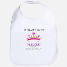 IT CLEARLY STATES PRINCESS ON MY BIRTH CERTIFI Bib