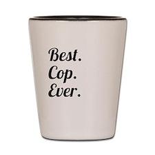 Best. Cop. Ever. Shot Glass