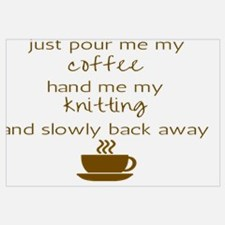 Just Pour Me My Coffee, Hand Me My Knitting, and S