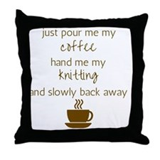 Just Pour Me My Coffee, Hand Me My Kn Throw Pillow