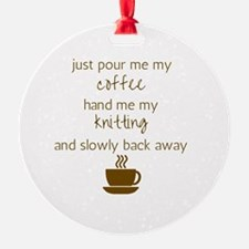 Just Pour Me My Coffee, Hand Me My  Ornament