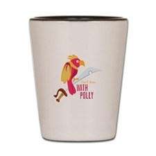 Mess With Polly Shot Glass