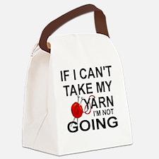 I I CAN'T TAKE MY YARN, I'M NOT G Canvas Lunch Bag