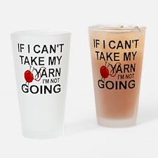 I I CAN'T TAKE MY YARN, I'M NOT GOI Drinking Glass