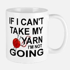 I I CAN'T TAKE MY YARN, I'M NOT GOING Small Mugs
