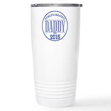 Greatest Daddy 2015 Travel Mug