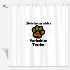 Life Is Better With A Yorkshire Terrier Shower Cur