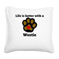 Life Is Better With A Westie Square Canvas Pillow
