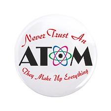 """Never Trust An Atom 3.5"""" Button (100 pack)"""