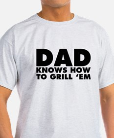 Dad Knows How to Grill 'Em T-Shirt
