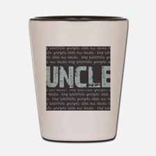 My Favorite People Call Me UNCLE Shot Glass