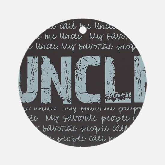 My Favorite People Call Me UNCLE Round Ornament