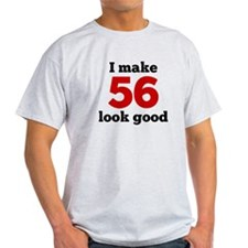 I Make 56 Look Good T-Shirt
