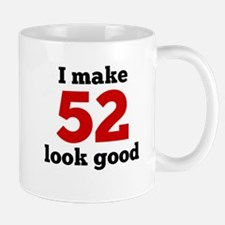 I Make 52 Look Good Mugs