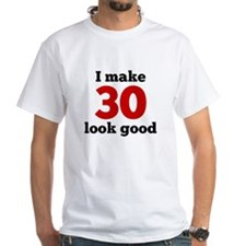 I Make 30 Look Good T-Shirt