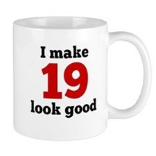 I Make 19 Look Good Mugs