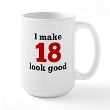 I Make 18 Look Good Mugs