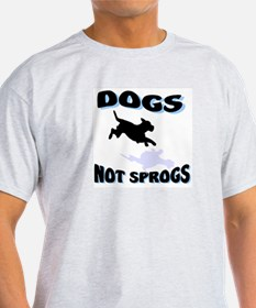 Dogs, Not Sprogs T-Shirt