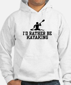 I'd Rather Be Kayaking Hoodie