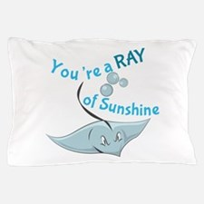 You're A Ray Of Sunshine Pillow Case