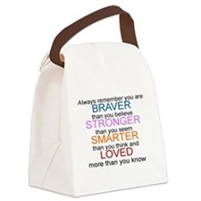 ALWAYS REMEMBER, YOU ARE BRAVER,  Canvas Lunch Bag