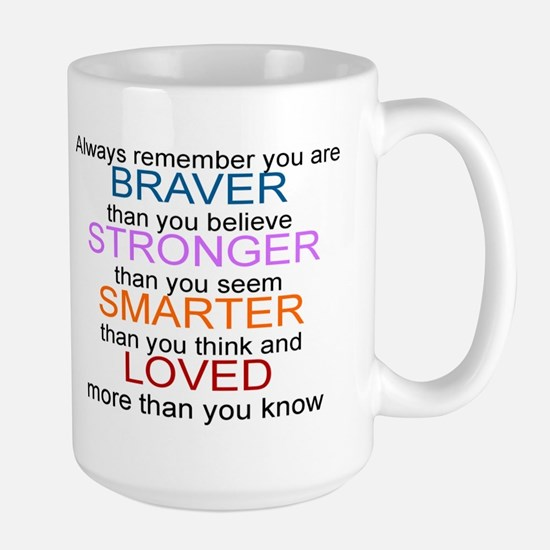 ALWAYS REMEMBER, YOU ARE BRAVER, STRONG Large Mug