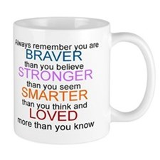 ALWAYS REMEMBER, YOU ARE BRAVER, STRONG Mug