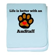 Life Is Better With An AmStaff baby blanket