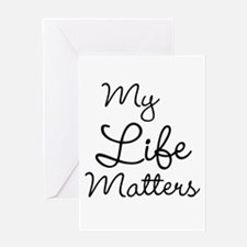 My Life Matters Greeting Cards