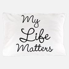 My Life Matters Pillow Case